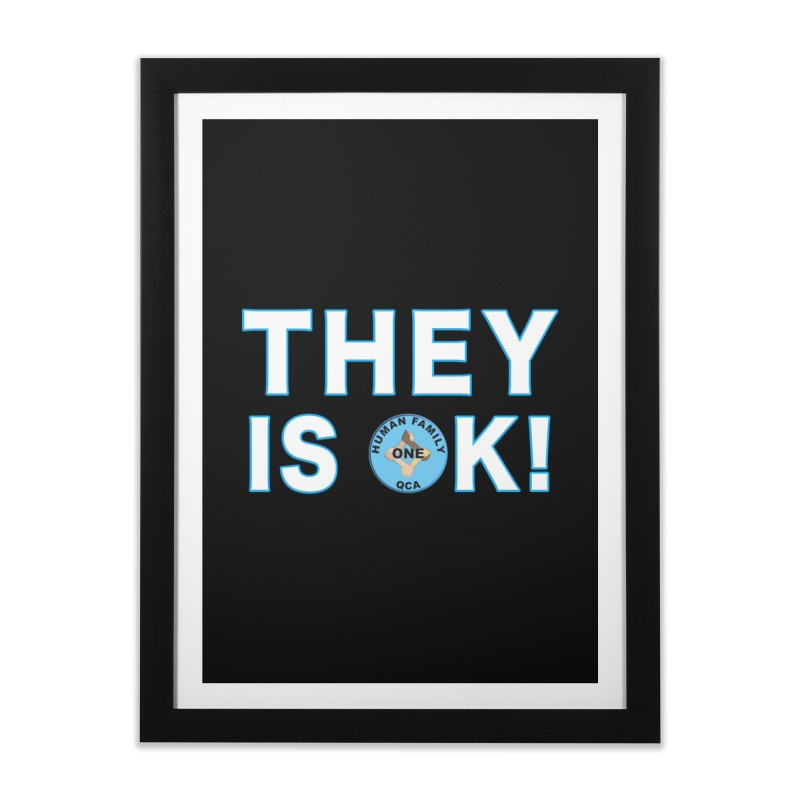 They Is OK - One Human Family QCA Home Framed Fine Art Print by Leading Artist Shop