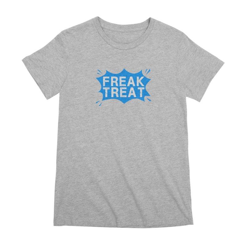 Freak Treat Women's Premium T-Shirt by Leading Artist Shop