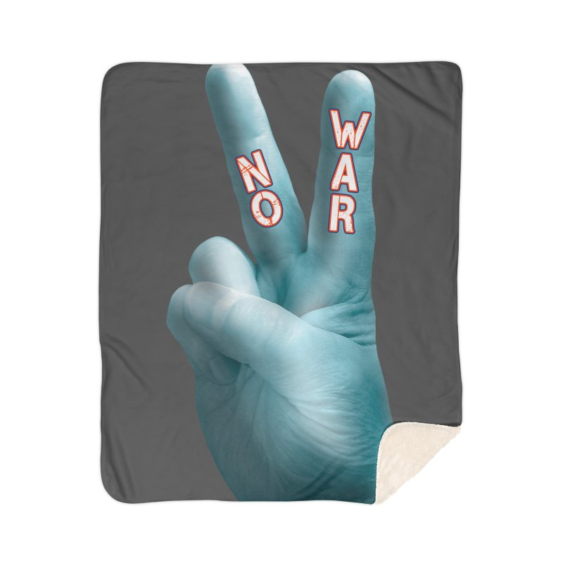 No War - Shirts Hoodies Stickers n More Home Sherpa Blanket Blanket by Leading Artist Shop