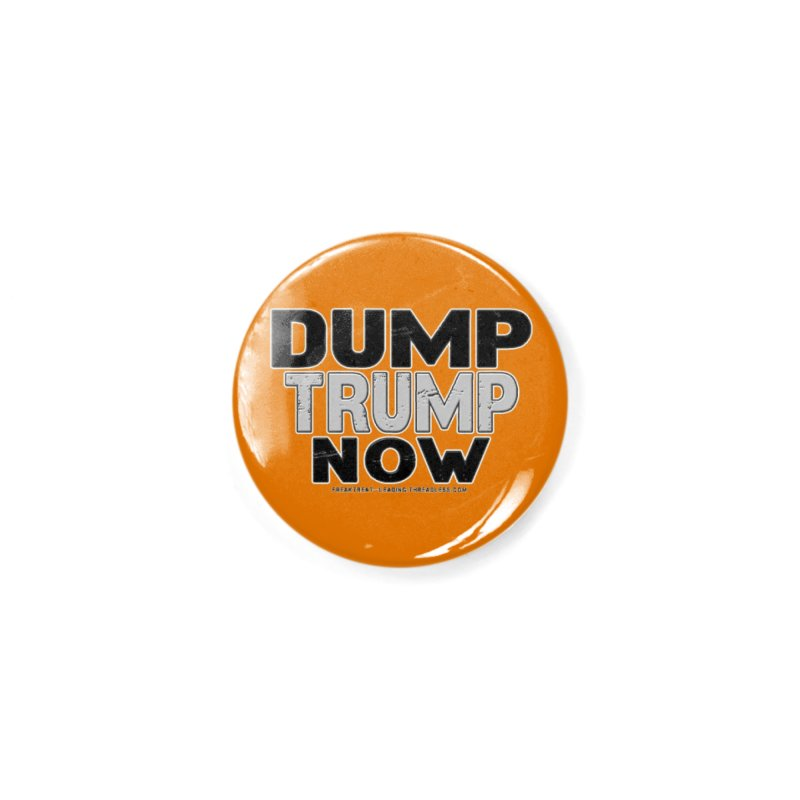 Dump Trump Now Shirts Stickers n More Accessories Button by Leading Artist Shop