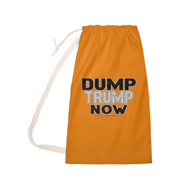 Dump Trump Now Shirts Stickers n More Accessories Laundry Bag Bag by Leading Artist Shop