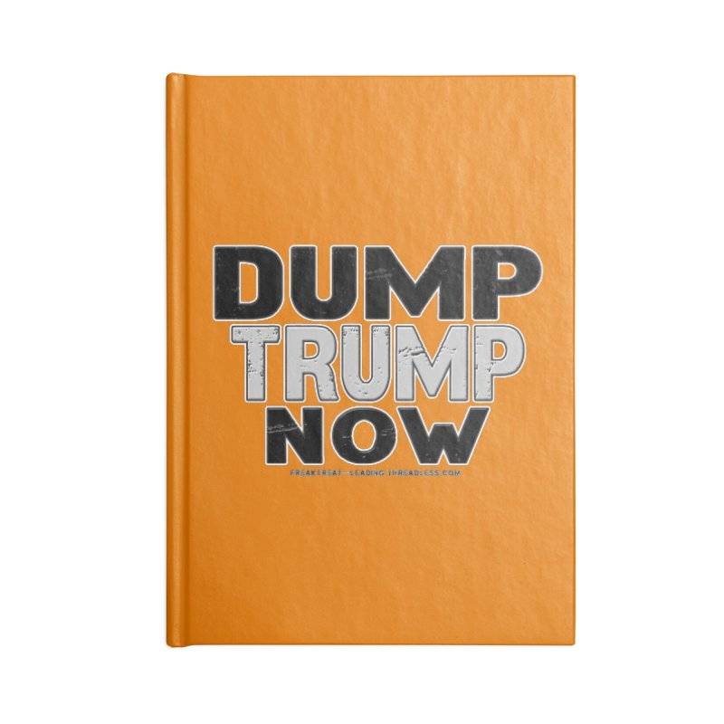 Dump Trump Now Shirts Stickers n More Accessories Lined Journal Notebook by Leading Artist Shop