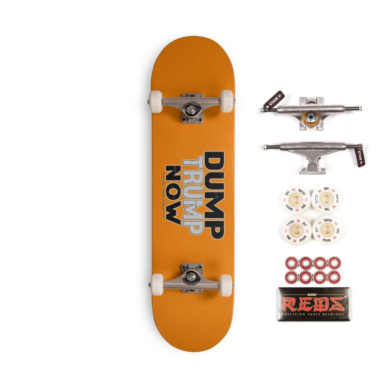 Dump Trump Now Shirts Stickers n More Accessories Complete - Pro Skateboard by Leading Artist Shop