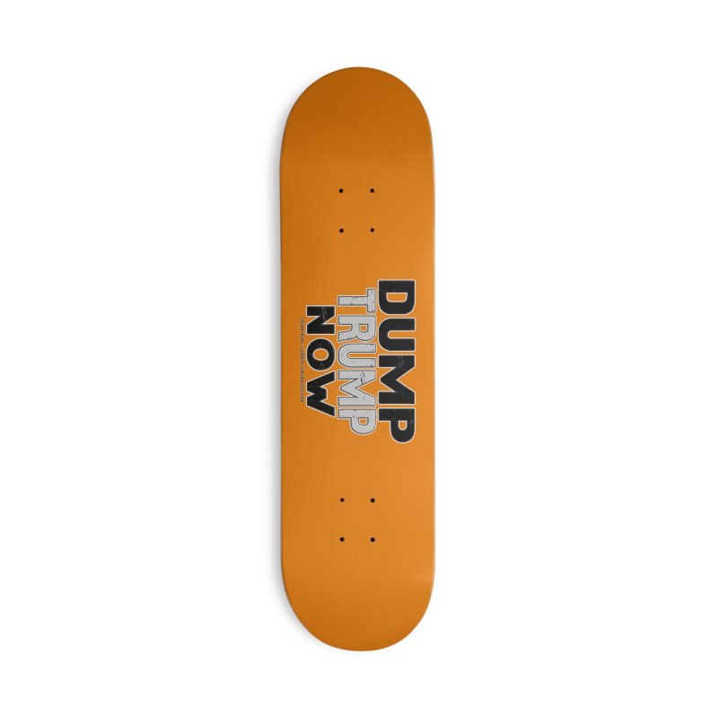Dump Trump Now Shirts Stickers n More Accessories Deck Only Skateboard by Leading Artist Shop