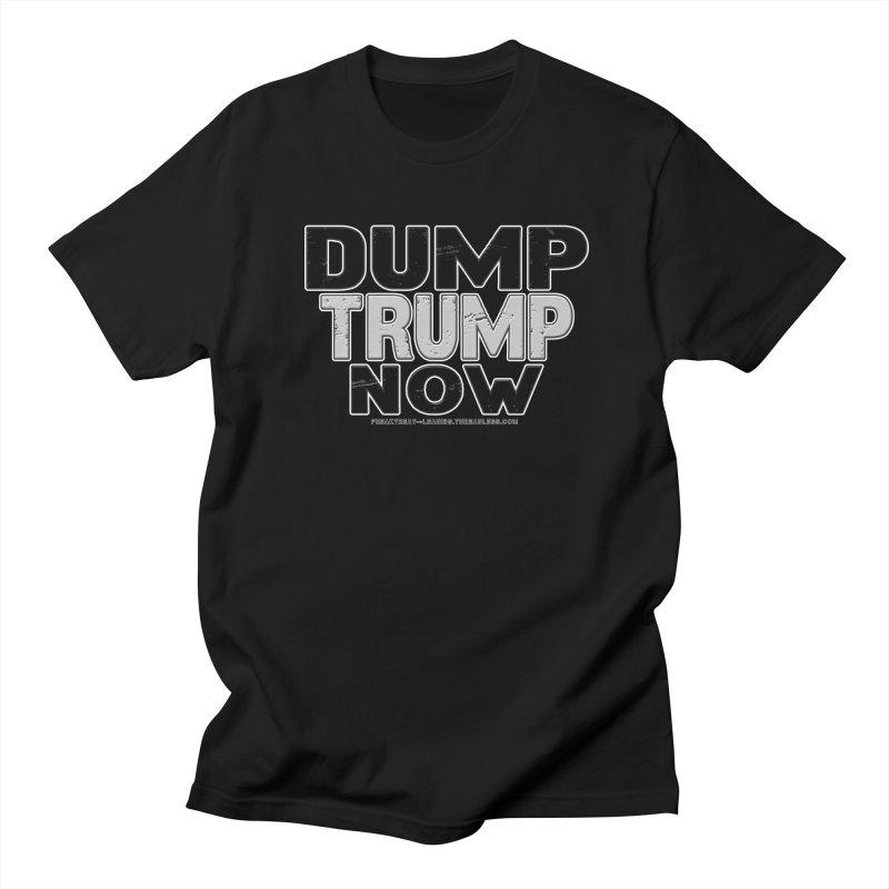 Dump Trump Now Shirts Stickers n More Women's Regular Unisex T-Shirt by Leading Artist Shop