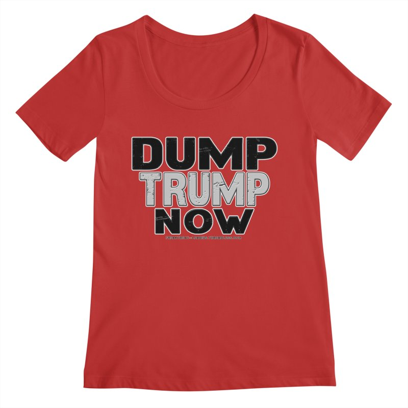 Dump Trump Now Shirts Stickers n More Women's Regular Scoop Neck by Leading Artist Shop