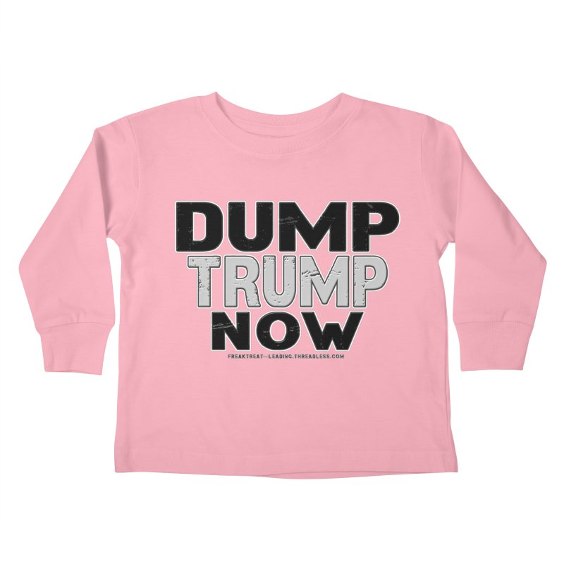 Dump Trump Now Shirts Stickers n More Kids Toddler Longsleeve T-Shirt by Leading Artist Shop