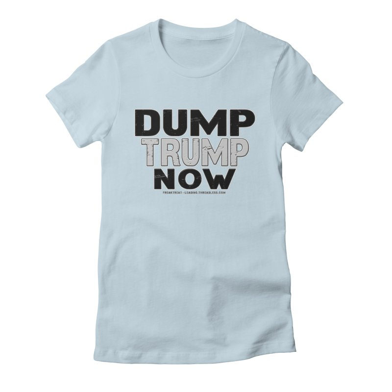 Dump Trump Now Shirts Stickers n More Women's Fitted T-Shirt by Leading Artist Shop