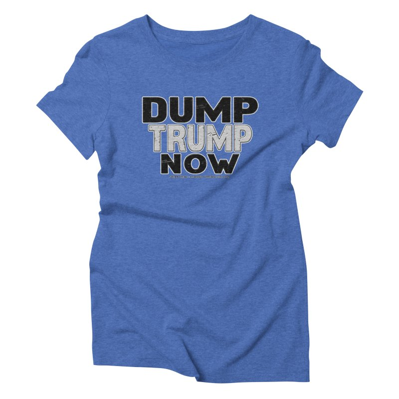 Dump Trump Now Shirts Stickers n More Women's Triblend T-Shirt by Leading Artist Shop