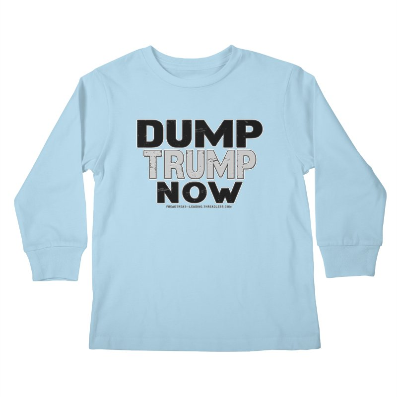 Dump Trump Now Shirts Stickers n More Kids Longsleeve T-Shirt by Leading Artist Shop