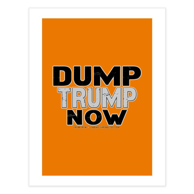 Dump Trump Now Shirts Stickers n More Home Fine Art Print by Leading Artist Shop