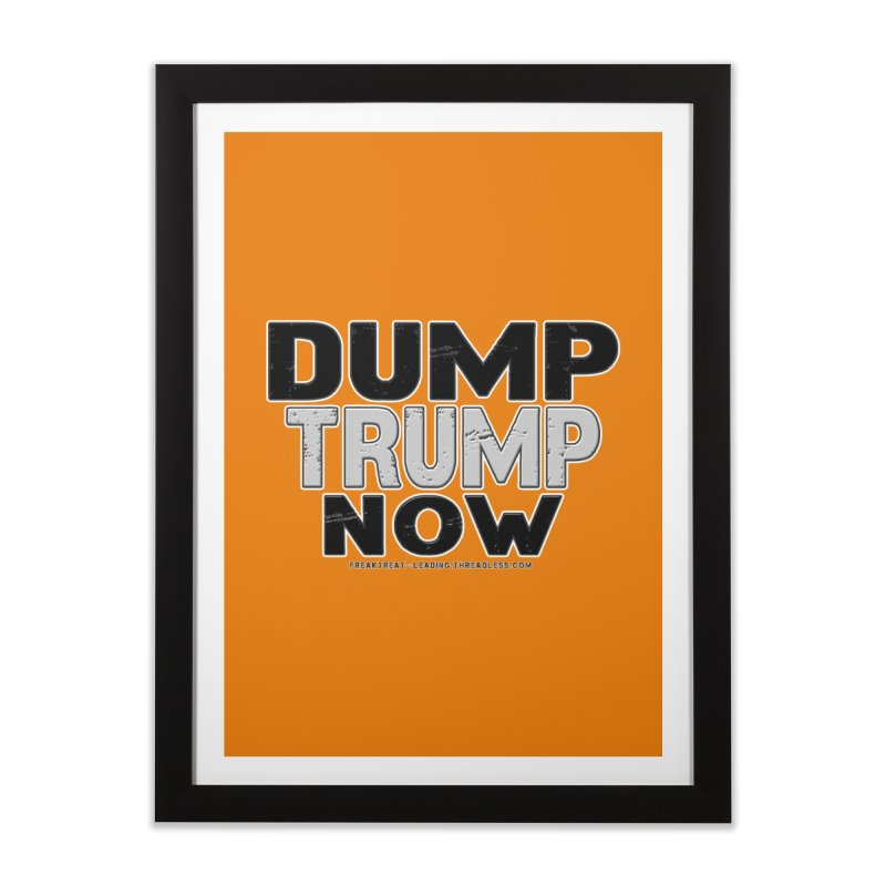 Dump Trump Now Shirts Stickers n More Home Framed Fine Art Print by Leading Artist Shop
