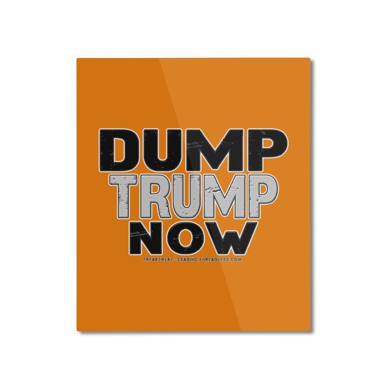 Dump Trump Now Shirts Stickers n More Home Mounted Aluminum Print by Leading Artist Shop