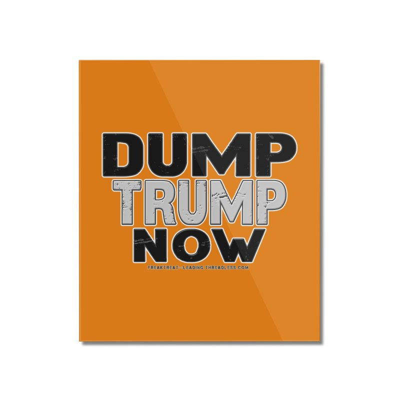 Dump Trump Now Shirts Stickers n More Home Mounted Acrylic Print by Leading Artist Shop