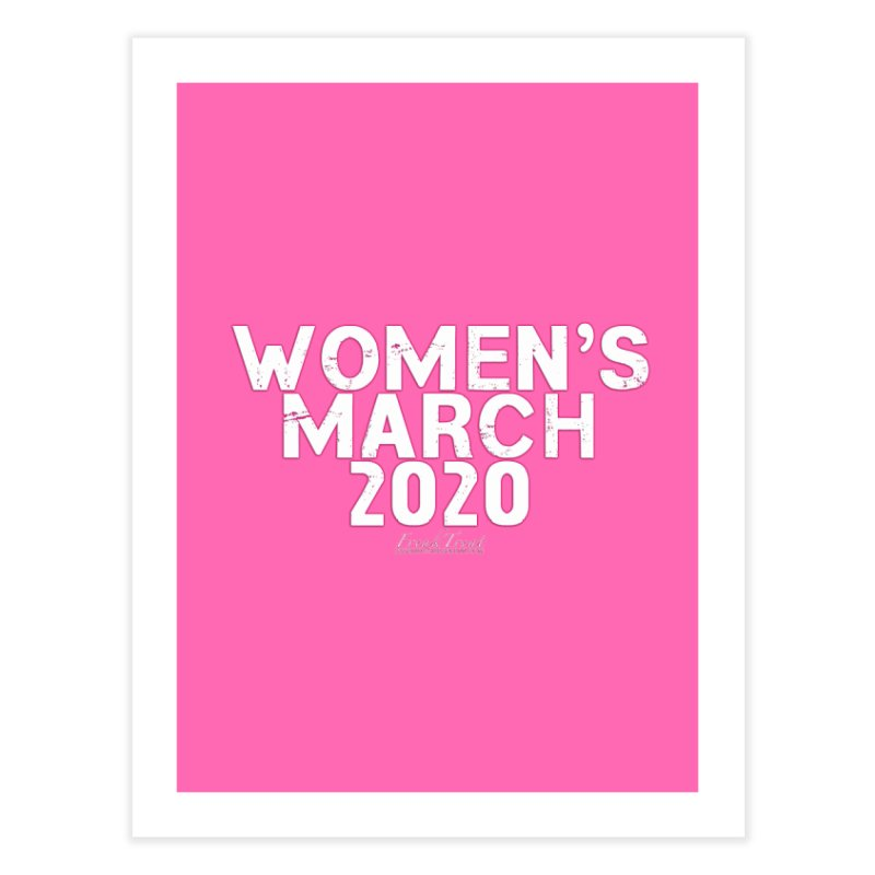 Women's March 2020 Shirts Hoodies n More Home Fine Art Print by Leading Artist Shop