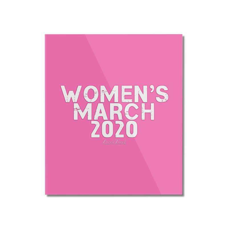 Women's March 2020 Shirts Hoodies n More Home Mounted Acrylic Print by Leading Artist Shop