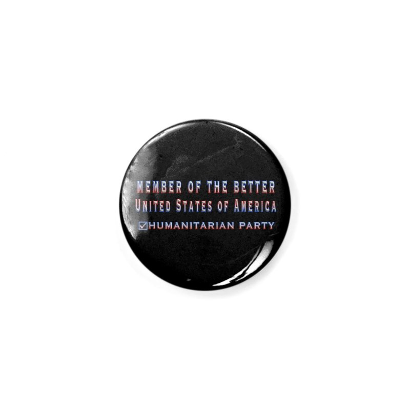 Member of the Better Humanitarian Party Accessories Button by Leading Artist Shop