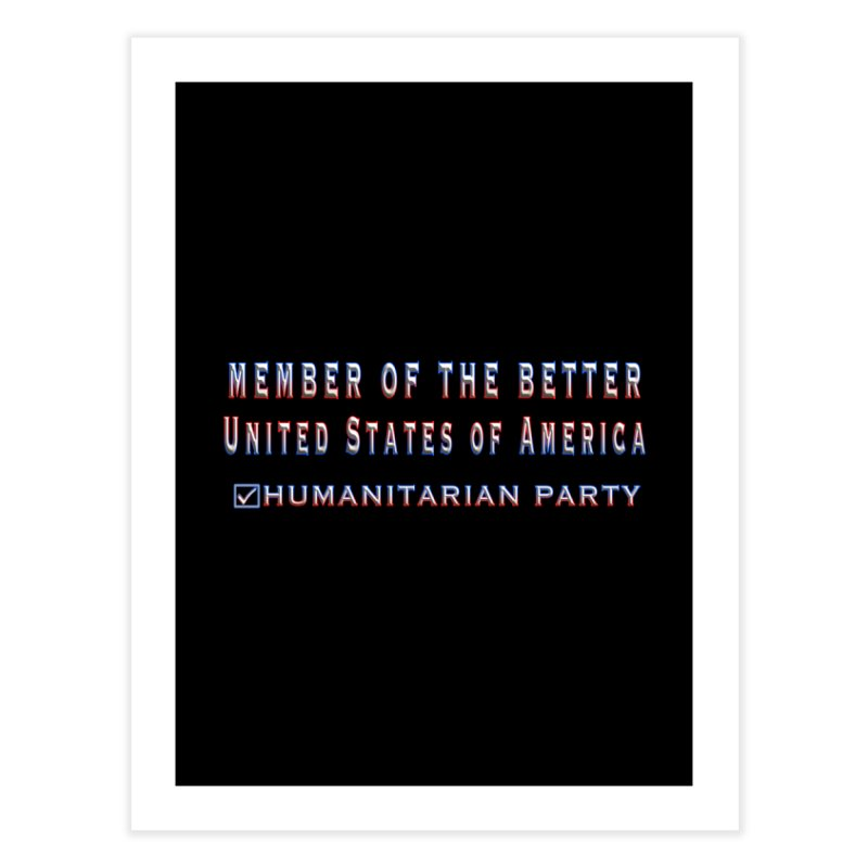 Member of the Better Humanitarian Party Home Fine Art Print by Leading Artist Shop