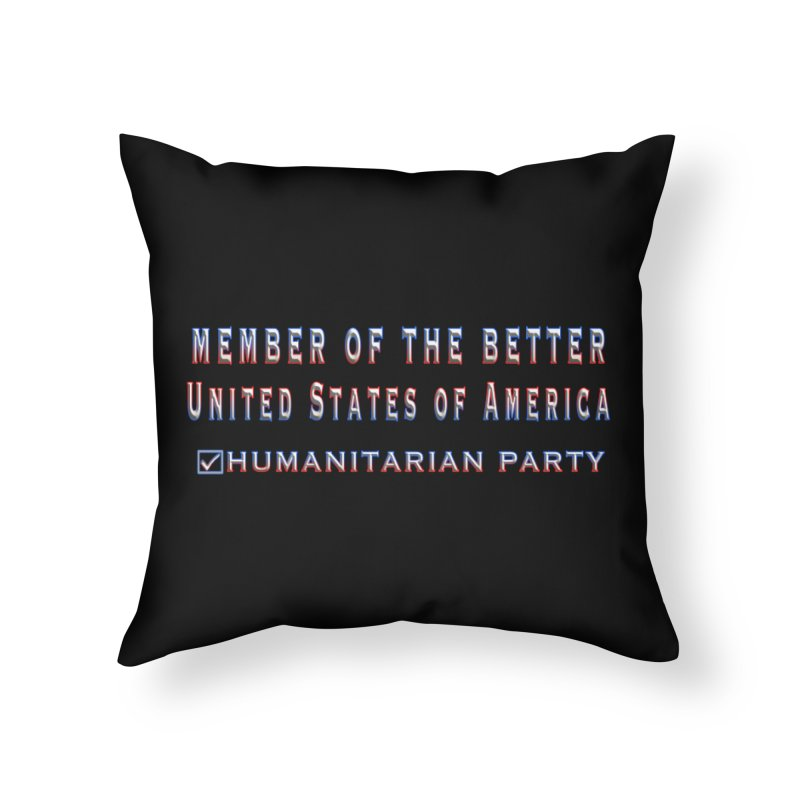 Member of the Better Humanitarian Party Home Throw Pillow by Leading Artist Shop