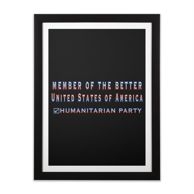 Member of the Better Humanitarian Party Home Framed Fine Art Print by Leading Artist Shop