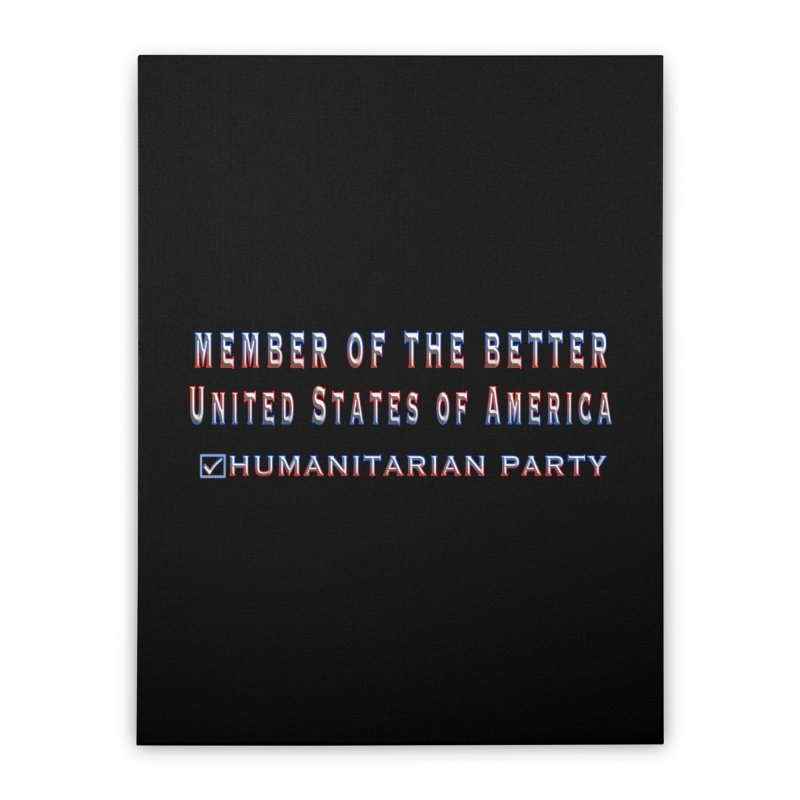 Member of the Better Humanitarian Party Home Stretched Canvas by Leading Artist Shop