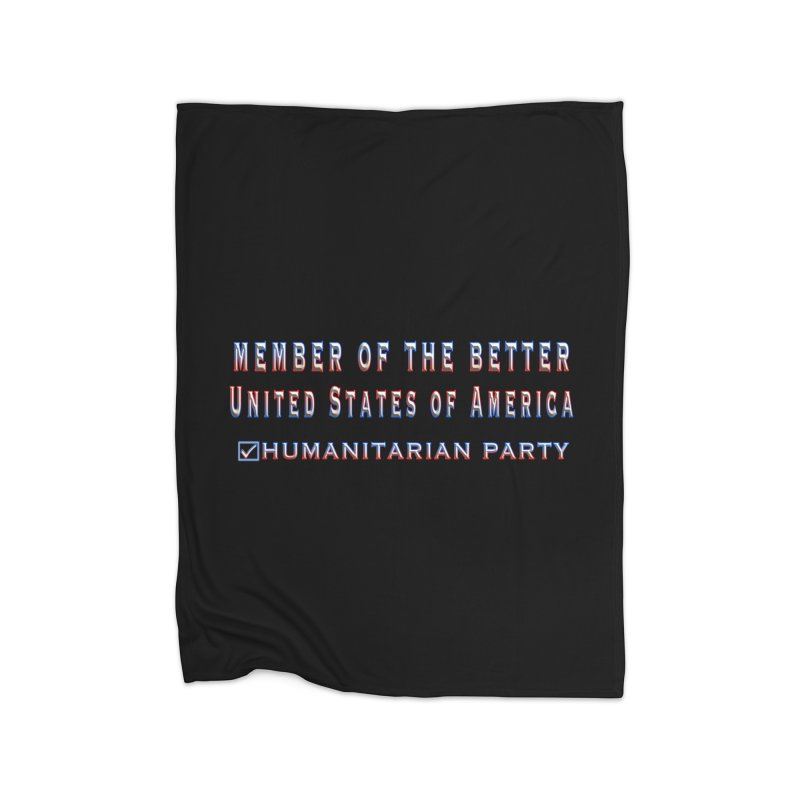 Member of the Better Humanitarian Party Home Fleece Blanket Blanket by Leading Artist Shop