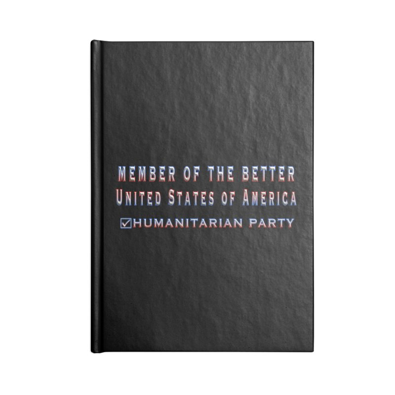 Member of the Better Humanitarian Party Accessories Lined Journal Notebook by Leading Artist Shop