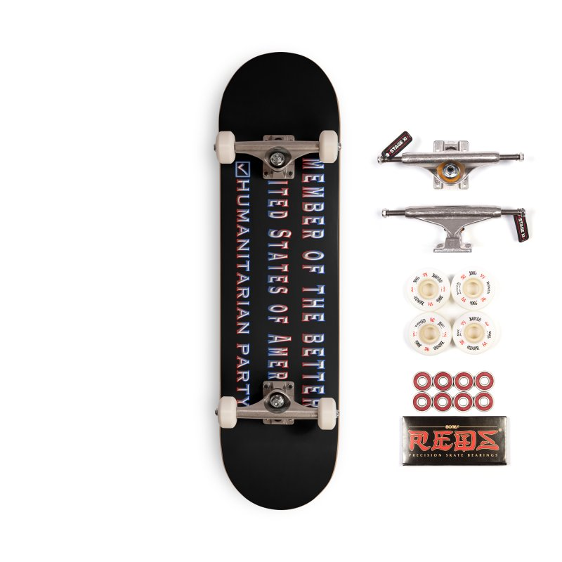 Member of the Better Humanitarian Party Accessories Complete - Pro Skateboard by Leading Artist Shop