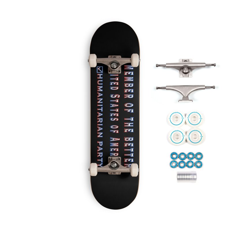 Member of the Better Humanitarian Party Accessories Complete - Basic Skateboard by Leading Artist Shop