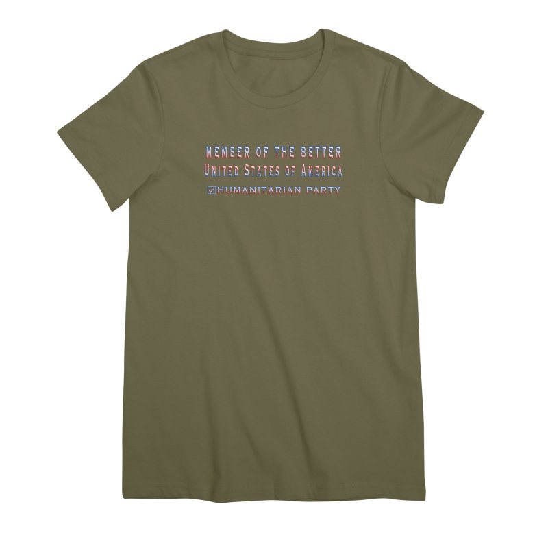 Member of the Better Humanitarian Party Women's Premium T-Shirt by Leading Artist Shop