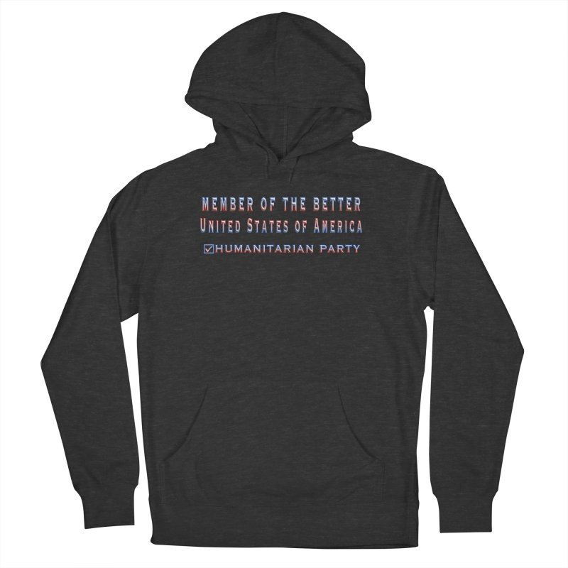 Member of the Better Humanitarian Party Men's French Terry Pullover Hoody by Leading Artist Shop