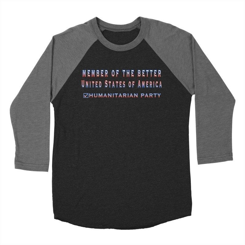 Member of the Better Humanitarian Party Women's Baseball Triblend Longsleeve T-Shirt by Leading Artist Shop
