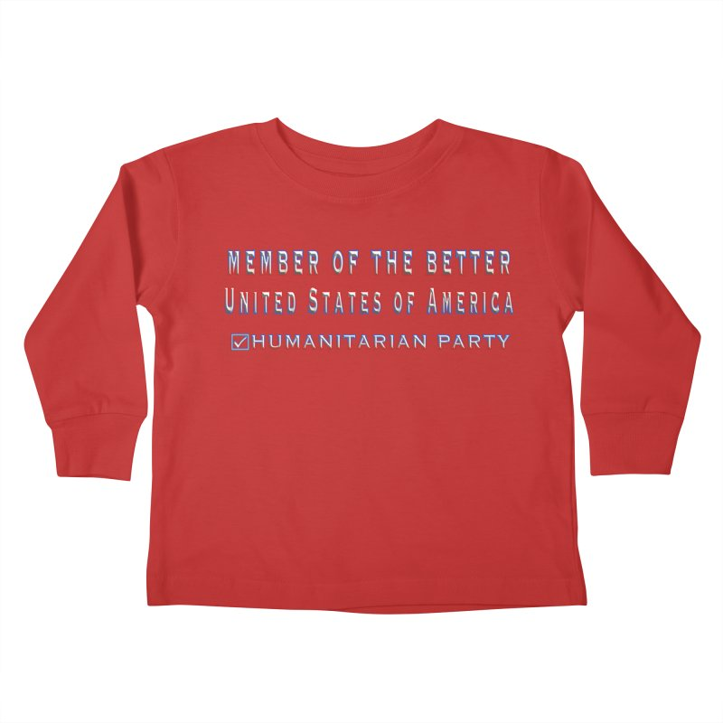 Member of the Better Humanitarian Party Kids Toddler Longsleeve T-Shirt by Leading Artist Shop