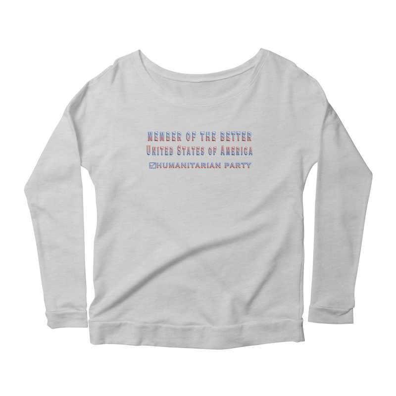 Member of the Better Humanitarian Party Women's Scoop Neck Longsleeve T-Shirt by Leading Artist Shop