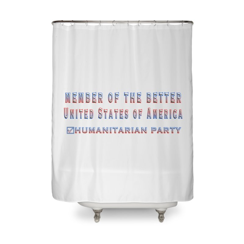 Member of the Better Humanitarian Party Home Shower Curtain by Leading Artist Shop