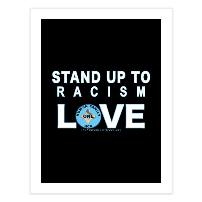 Stand Up To Racism - Love One Human Family Home Fine Art Print by Leading Artist Shop