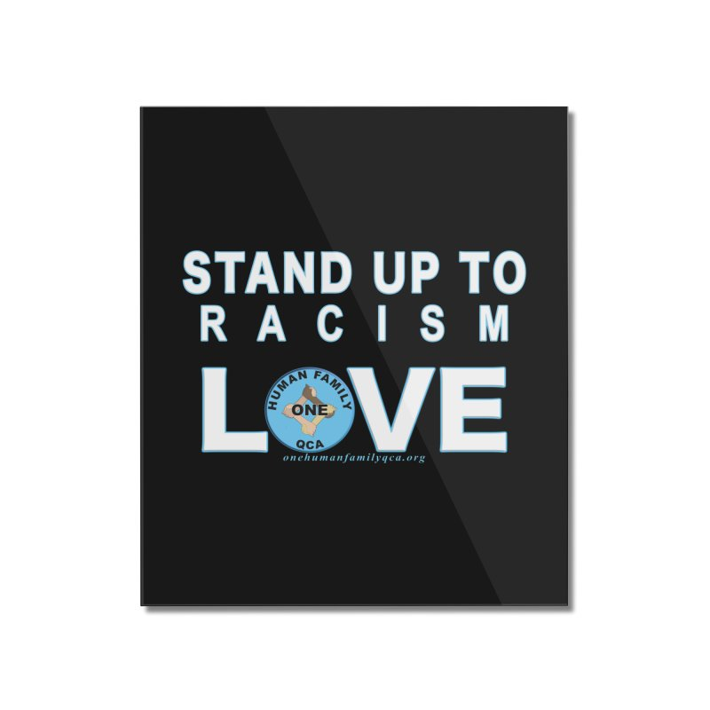 Stand Up To Racism - Love One Human Family Home Mounted Acrylic Print by Leading Artist Shop