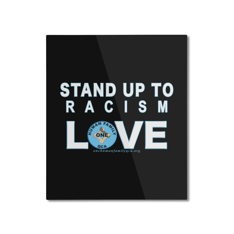 Stand Up To Racism - Love One Human Family Home Mounted Aluminum Print by Leading Artist Shop