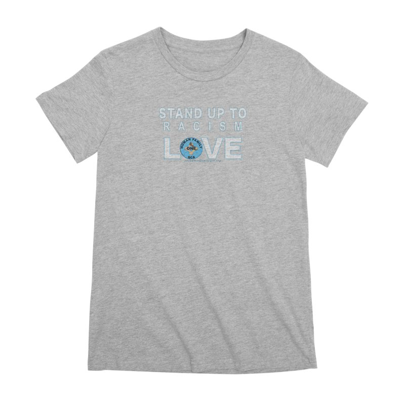 Stand Up To Racism - Love One Human Family Women's Premium T-Shirt by Leading Artist Shop