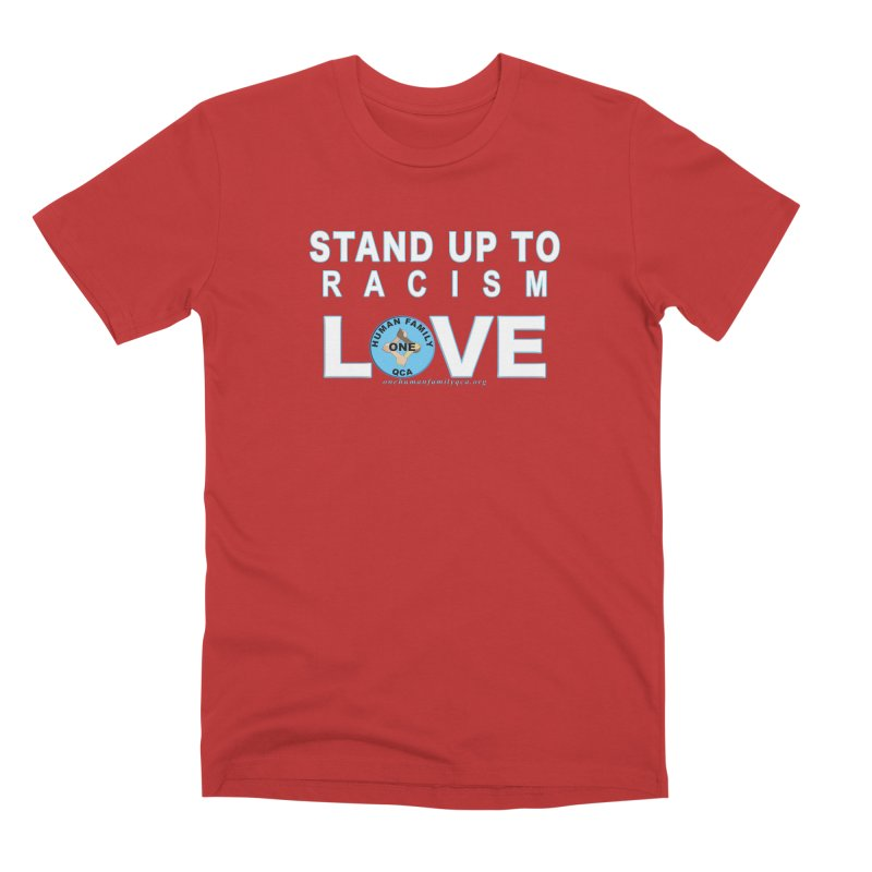 Stand Up To Racism - Love One Human Family Men's Premium T-Shirt by Leading Artist Shop