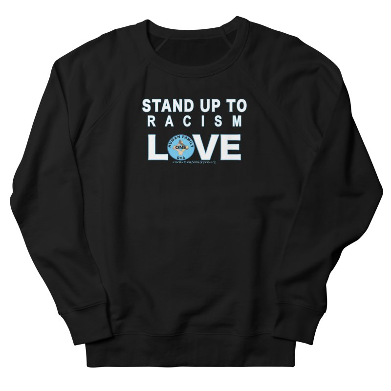 Stand Up To Racism - Love One Human Family Women's French Terry Sweatshirt by Leading Artist Shop