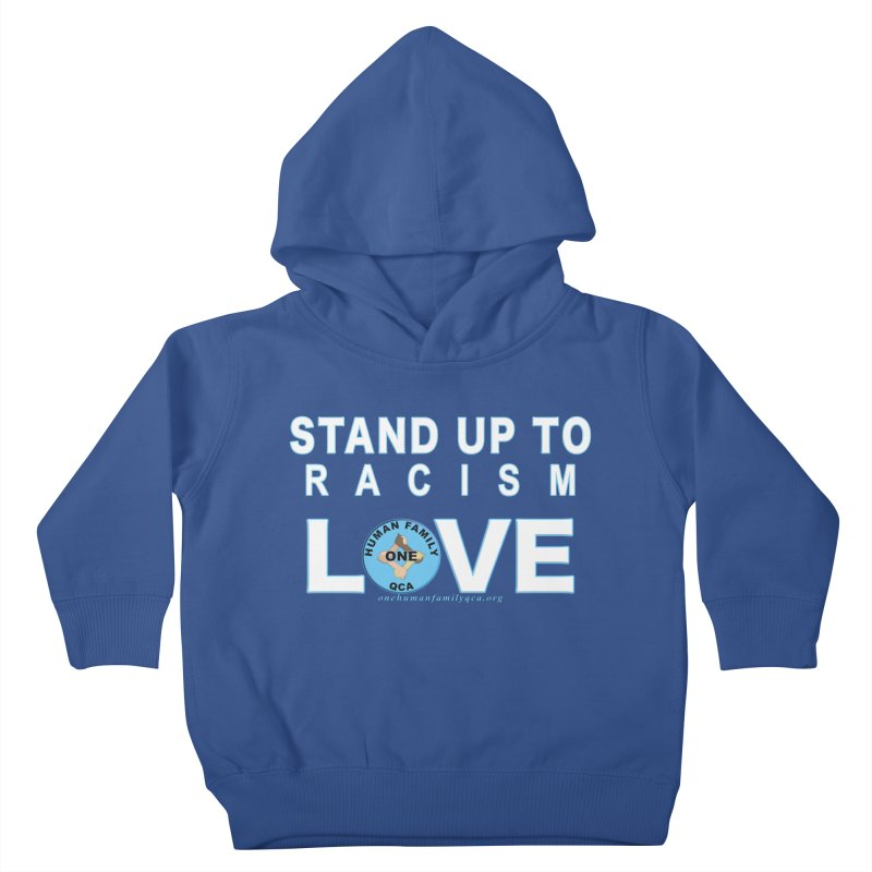Stand Up To Racism - Love One Human Family Kids Toddler Pullover Hoody by Leading Artist Shop