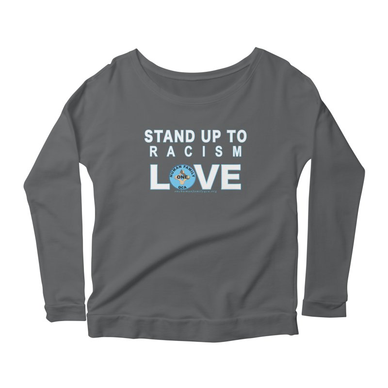 Stand Up To Racism - Love One Human Family Women's Scoop Neck Longsleeve T-Shirt by Leading Artist Shop