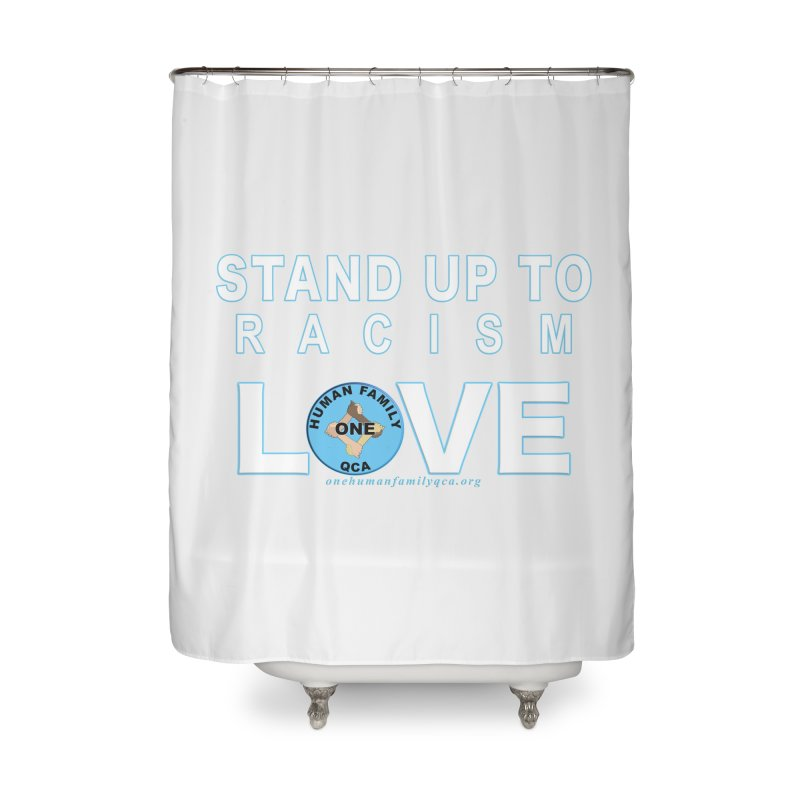 Stand Up To Racism - Love One Human Family Home Shower Curtain by Leading Artist Shop