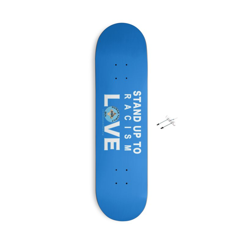 Stand Up To Racism - Love One Human Family Accessories With Hanging Hardware Skateboard by Leading Artist Shop