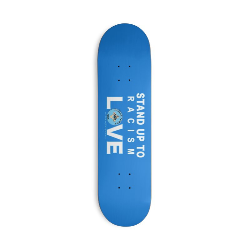 Stand Up To Racism - Love One Human Family Accessories Deck Only Skateboard by Leading Artist Shop