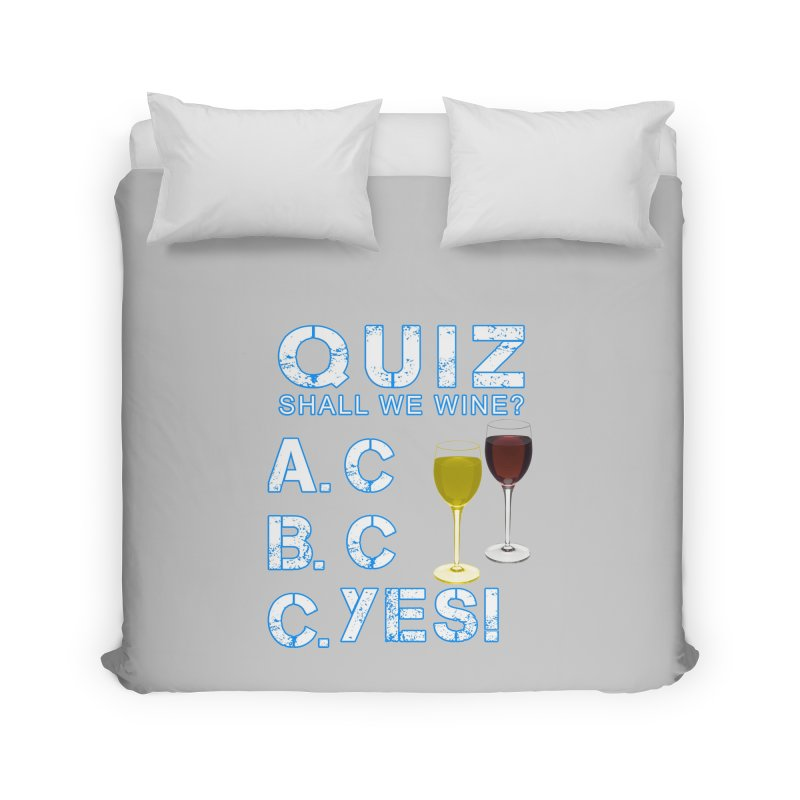 Shall We Wine Home Duvet by Leading Artist Shop