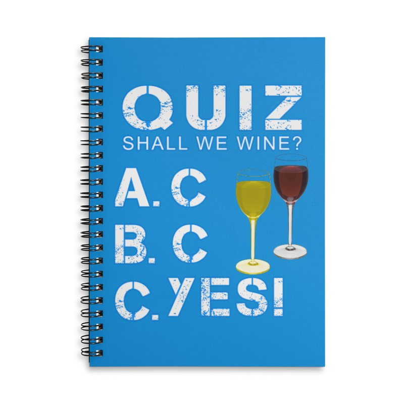 Shall We Wine Accessories Lined Spiral Notebook by Leading Artist Shop