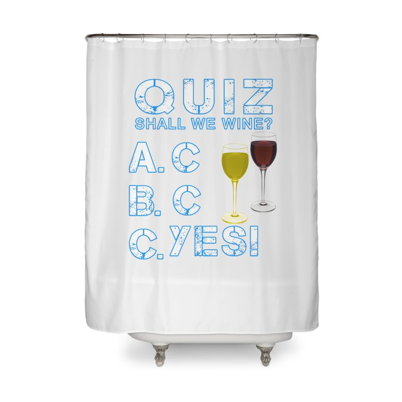 Shall We Wine Home Shower Curtain by Leading Artist Shop