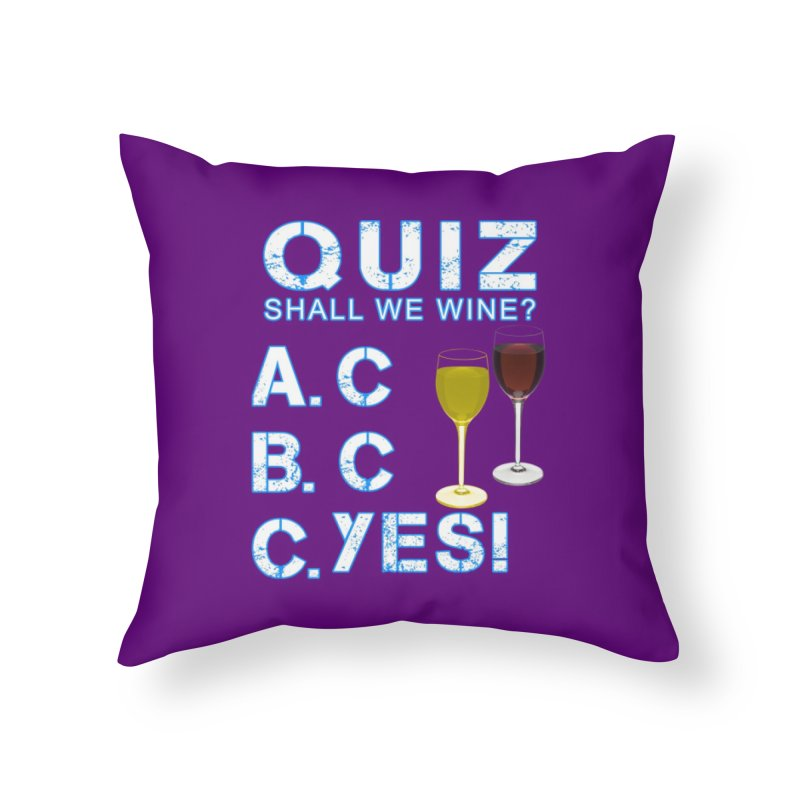 Shall We Wine Home Throw Pillow by Leading Artist Shop
